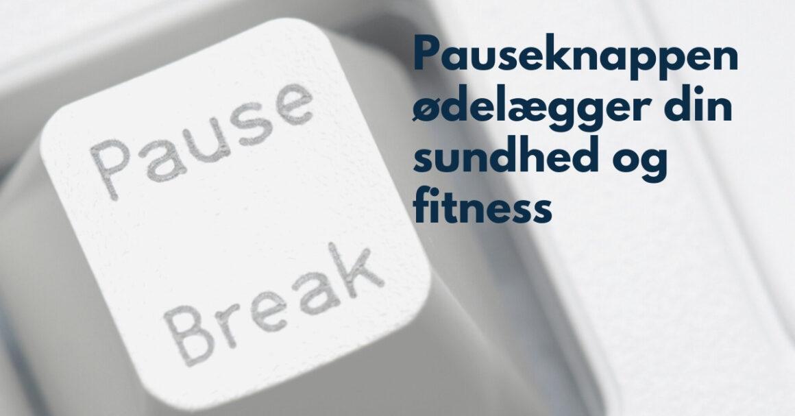 Undgå pauseknap mentalitet - den ødelægger din sundhed og fitness