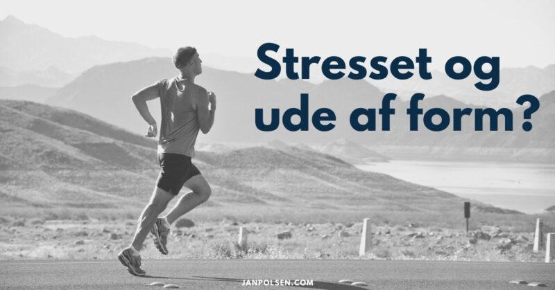 stresset og ude af form?
